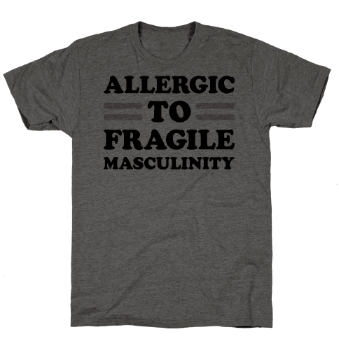 Allergic To Fragile Masculinity Mens T-Shirt