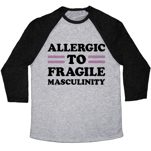 Allergic To Fragile Masculinity Baseball Tee
