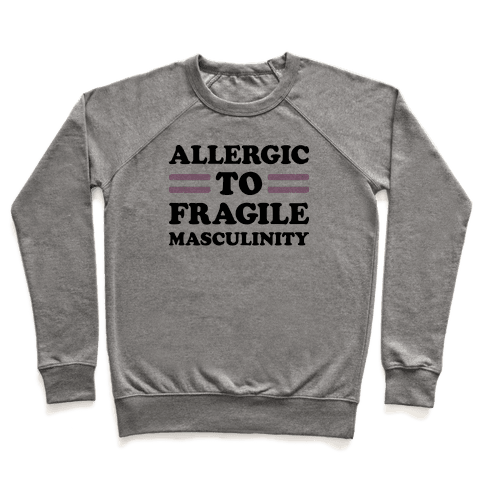 Allergic To Fragile Masculinity Pullover
