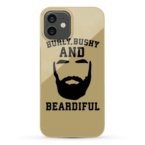 Burly Bushy and Beardiful Phone Case