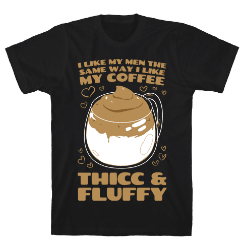 I Like My Coffee The Same Way I Like My Men Mens/Unisex T-Shirt