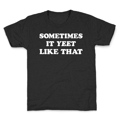 Sometimes It Yeet Like That Kids T-Shirt