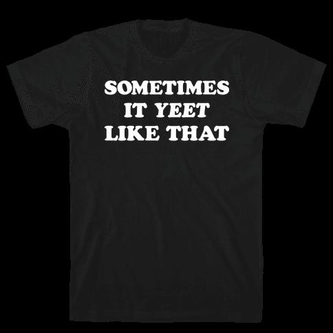 Sometimes It Yeet Like That Mens/Unisex T-Shirt