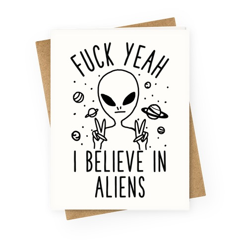 F*** Yeah I Believe in Aliens Greeting Card
