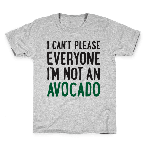 I Can't Please Everyone I'm Not An Avocado Kids T-Shirt