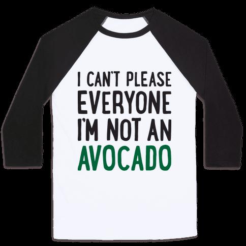 I Can't Please Everyone I'm Not An Avocado Baseball Tee