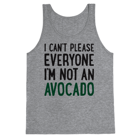 I Can't Please Everyone I'm Not An Avocado Tank Top