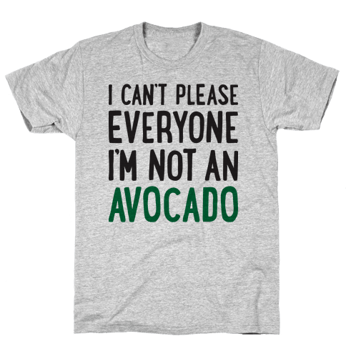 I Can't Please Everyone I'm Not An Avocado Mens T-Shirt
