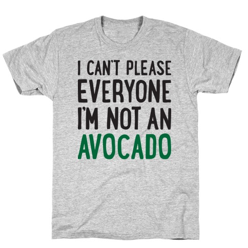 I Can't Please Everyone I'm Not An Avocado T-Shirt