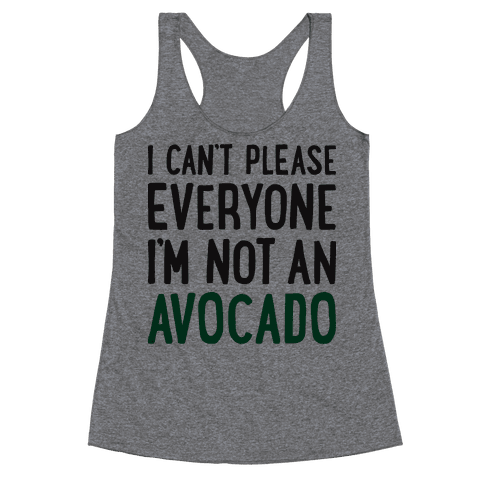 I Can't Please Everyone I'm Not An Avocado Racerback Tank Top