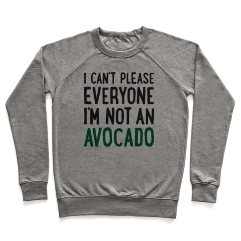 I Can't Please Everyone I'm Not An Avocado Pullover