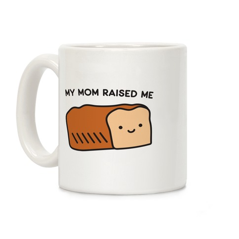 My Mom Raised Me Coffee Mug