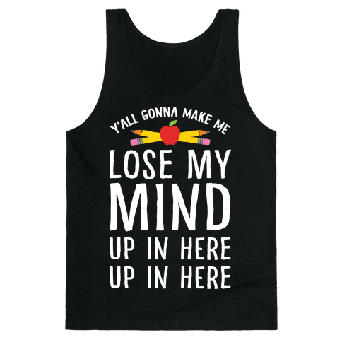 Y'all Gonna Make Me Lose My Mind Teacher Tank Top