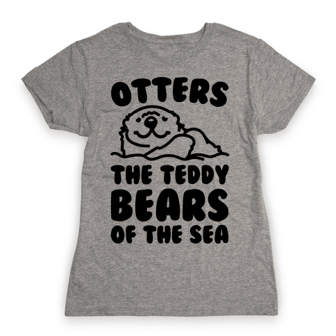 Otters The Teddy Bears of The Sea  Womens T-Shirt