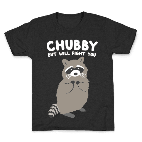 Chubby But I Will Fight You Raccoon Kids T-Shirt