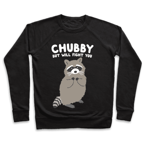 Chubby But I Will Fight You Raccoon Pullover