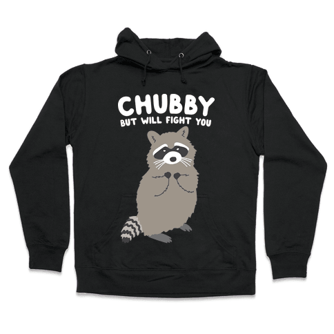 Chubby But I Will Fight You Raccoon Hooded Sweatshirt