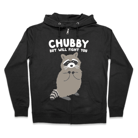 Chubby But I Will Fight You Raccoon Zip Hoodie