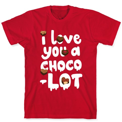 I Love You A Choco-LOT T-Shirt