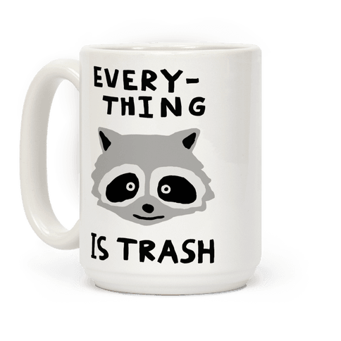 Everything Is Trash Raccoon Coffee Mug
