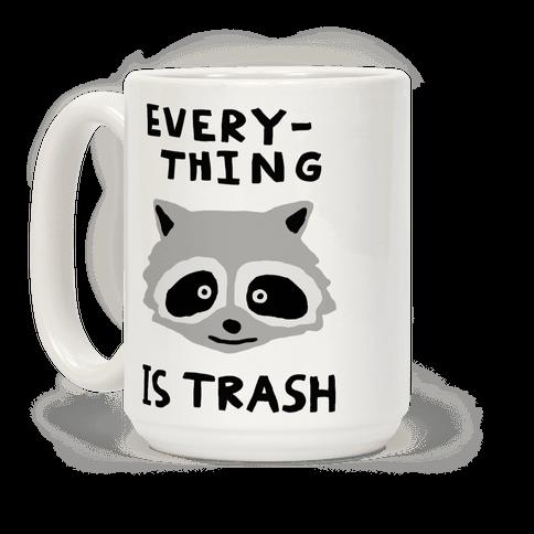 Everything Is Trash Raccoon Coffee Mug