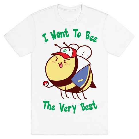 I Want To Bee The Very Best T-Shirt