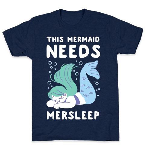 This Mermaid Needs Mersleep T-Shirt