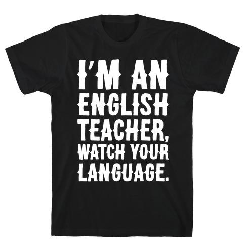 I'm An English Teacher Watch Your Language White Print T-Shirt