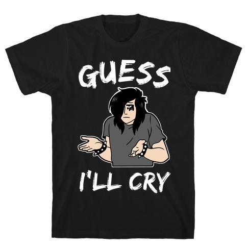 Guess I'll Cry T-Shirt