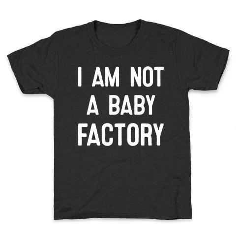 I Am Not A Baby Factory Kids T-Shirt
