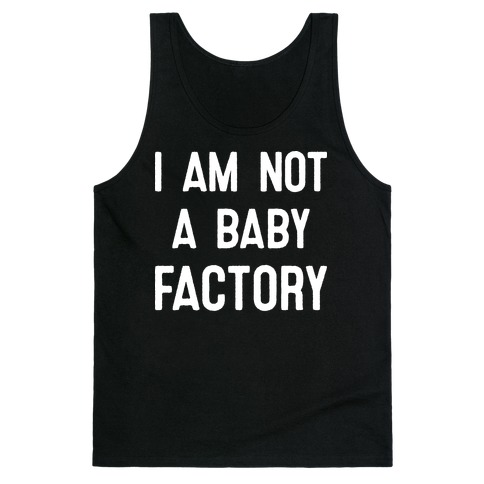 I Am Not A Baby Factory Tank Top