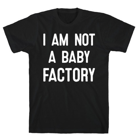 I Am Not A Baby Factory T-Shirt