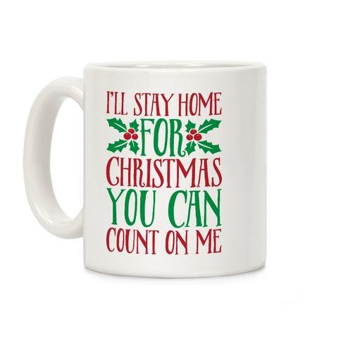 I'll Stay Home For Christmas Coffee Mug