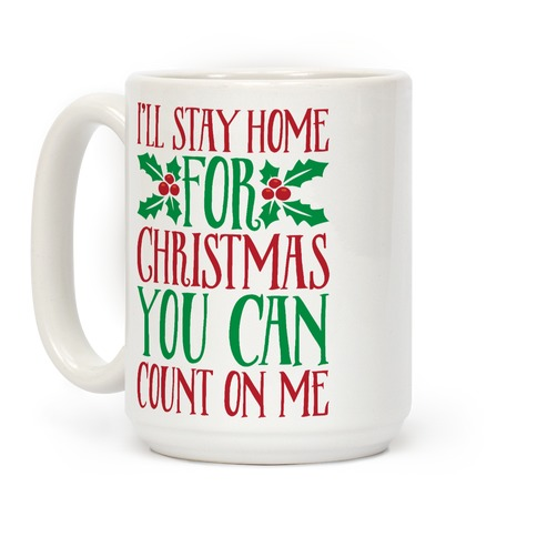 I'll Stay Home For Christmas Coffee Mug