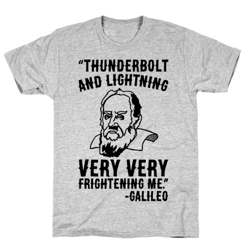 Thunderbolt and Lightning Very Very Frightening Me Galileo Parody T-Shirt