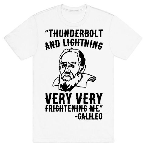 653780475 Thunderbolt and Lightning Very Very Frightening Me Galileo Parody T-Shirt