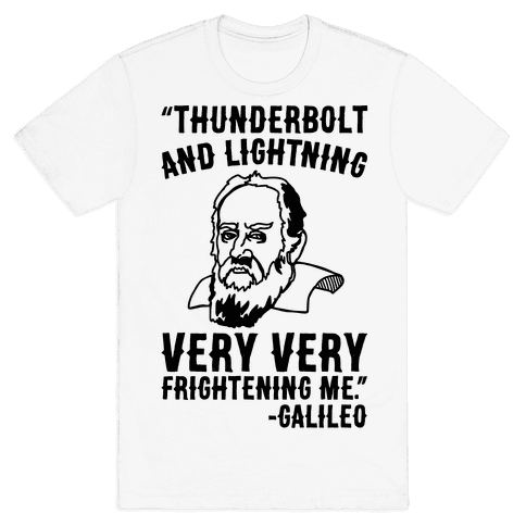 Thunderbolt and Lightning Very Very Frightening Me Galileo Parody Mens T-Shirt