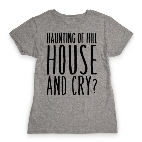 Haunting of Hill House and Cry Parody Womens T-Shirt