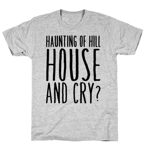 Haunting of Hill House and Cry Parody T-Shirt