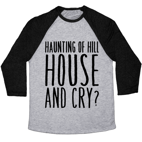 Haunting of Hill House and Cry Parody Baseball Tee