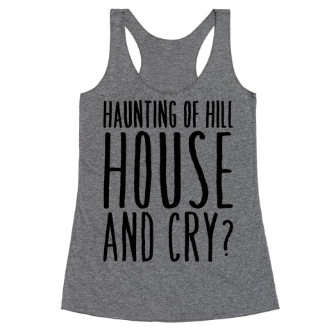 Haunting of Hill House and Cry Parody Racerback Tank Top