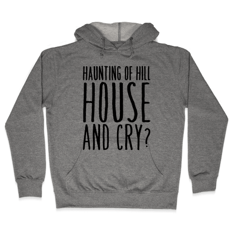 Haunting of Hill House and Cry Parody Hooded Sweatshirt