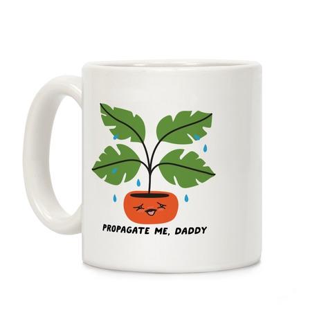 Propagate Me, Daddy Plant Coffee Mug