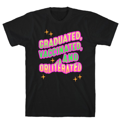 Graduated, Vaccinated, & Obliterated T-Shirt