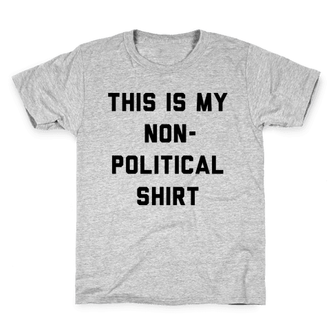 This Is My Non-Political Shirt  Kids T-Shirt