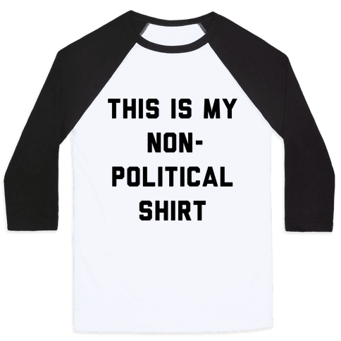 This Is My Non-Political Shirt  Baseball Tee