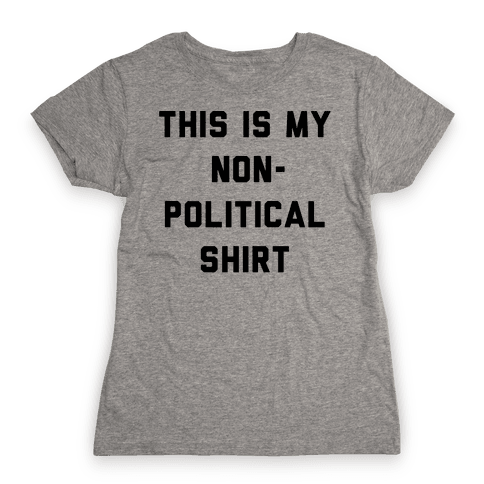This Is My Non-Political Shirt  Womens T-Shirt