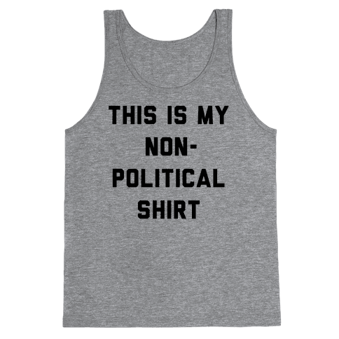 This Is My Non-Political Shirt  Tank Top