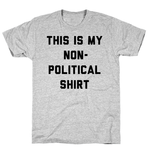 This Is My Non-Political Shirt  Mens T-Shirt