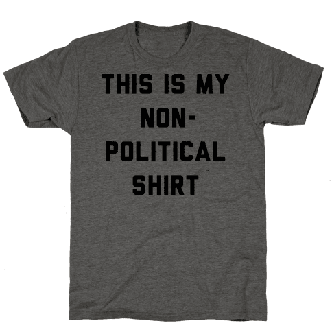 This Is My Non-Political Shirt